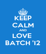 KEEP CALM AND LOVE  BATCH 'I2 - Personalised Poster A4 size