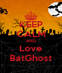 KEEP CALM AND Love BatGhost - Personalised Poster A4 size