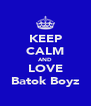 KEEP CALM AND LOVE Batok Boyz - Personalised Poster A4 size