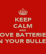 KEEP CALM AND LOVE BATTERIES IN YOUR BULLET - Personalised Poster A4 size