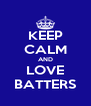 KEEP CALM AND LOVE BATTERS - Personalised Poster A4 size