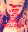 KEEP CALM AND LOVE BAUDINE - Personalised Poster A4 size