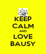 KEEP CALM AND LOVE BAUSY - Personalised Poster A4 size