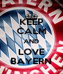 KEEP CALM AND LOVE BAYERN - Personalised Poster A4 size