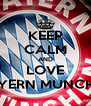 KEEP CALM AND LOVE BAYERN MUNCHEN - Personalised Poster A4 size