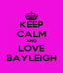KEEP CALM AND LOVE BAYLEIGH - Personalised Poster A4 size