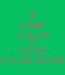 KEEP CALM AND LOVE BAYLOR BARNES - Personalised Poster A4 size