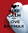 KEEP CALM AND LOVE BAYMAX - Personalised Poster A4 size
