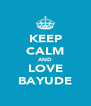 KEEP CALM AND LOVE BAYUDE - Personalised Poster A4 size