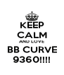 KEEP CALM AND LOVE BB CURVE 9360!!!! - Personalised Poster A4 size