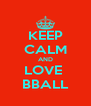 KEEP CALM AND LOVE  BBALL - Personalised Poster A4 size