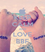 KEEP CALM AND LOVE BBF - Personalised Poster A4 size