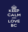 KEEP CALM AND LOVE BC - Personalised Poster A4 size
