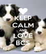 KEEP CALM AND LOVE BCS - Personalised Poster A4 size