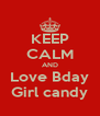 KEEP CALM AND Love Bday Girl candy - Personalised Poster A4 size