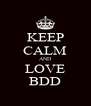 KEEP CALM AND LOVE BDD - Personalised Poster A4 size