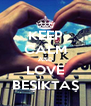 KEEP CALM AND LOVE BEŞİKTAŞ - Personalised Poster A4 size