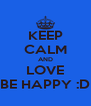 KEEP CALM AND LOVE BE HAPPY :D - Personalised Poster A4 size