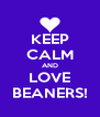 KEEP CALM AND LOVE BEANERS! - Personalised Poster A4 size