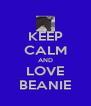 KEEP CALM AND LOVE BEANIE - Personalised Poster A4 size