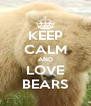 KEEP CALM AND LOVE BEARS - Personalised Poster A4 size
