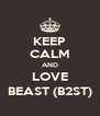 KEEP CALM AND LOVE BEAST (B2ST) - Personalised Poster A4 size