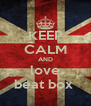 KEEP CALM AND love beat box  - Personalised Poster A4 size