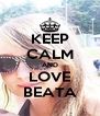 KEEP CALM AND LOVE BEATA - Personalised Poster A4 size