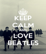 KEEP CALM AND LOVE  BEATLES  - Personalised Poster A4 size