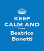 KEEP CALM AND Love Beatrice Bonetti - Personalised Poster A4 size