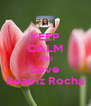 KEEP CALM AND Love Beatriz Rocha - Personalised Poster A4 size