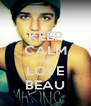KEEP CALM AND LOVE BEAU - Personalised Poster A4 size