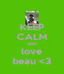 KEEP CALM AND love beau <3 - Personalised Poster A4 size