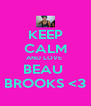 KEEP CALM AND LOVE  BEAU  BROOKS <3 - Personalised Poster A4 size