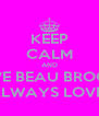 KEEP CALM AND LOVE BEAU BROOKS COZ HE WILL ALWAYS LOVE YOU BACK<3 - Personalised Poster A4 size