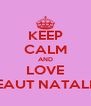 KEEP CALM AND LOVE BEAUT NATALIA - Personalised Poster A4 size