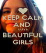 KEEP CALM AND  LOVE BEAUTIFUL GIRLS - Personalised Poster A4 size