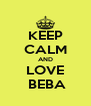 KEEP CALM AND LOVE  BEBA - Personalised Poster A4 size