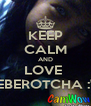 "KEEP CALM AND LOVE  BEBEROTCHA :""> - Personalised Poster A4 size"