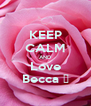 KEEP CALM AND Love Becca ❤ - Personalised Poster A4 size