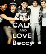 KEEP CALM AND LOVE  Beccy - Personalised Poster A4 size