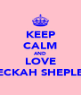 KEEP CALM AND LOVE BECKAH SHEPLEY - Personalised Poster A4 size