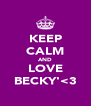 KEEP CALM AND LOVE BECKY'<3 - Personalised Poster A4 size