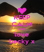 KEEP CALM AND love becky x - Personalised Poster A4 size