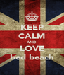 KEEP CALM AND LOVE bed beach - Personalised Poster A4 size