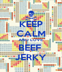 KEEP CALM AND LOVE BEEF  JERKY - Personalised Poster A4 size