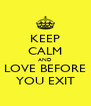 KEEP CALM AND LOVE BEFORE YOU EXIT - Personalised Poster A4 size