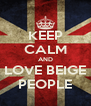 KEEP CALM AND LOVE BEIGE PEOPLE - Personalised Poster A4 size