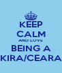 KEEP CALM AND LOVE BEING A KIRA/CEARA - Personalised Poster A4 size
