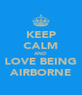 KEEP CALM AND LOVE BEING AIRBORNE - Personalised Poster A4 size